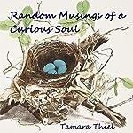 Random Musings of a Curious Soul | Tamara Thiel