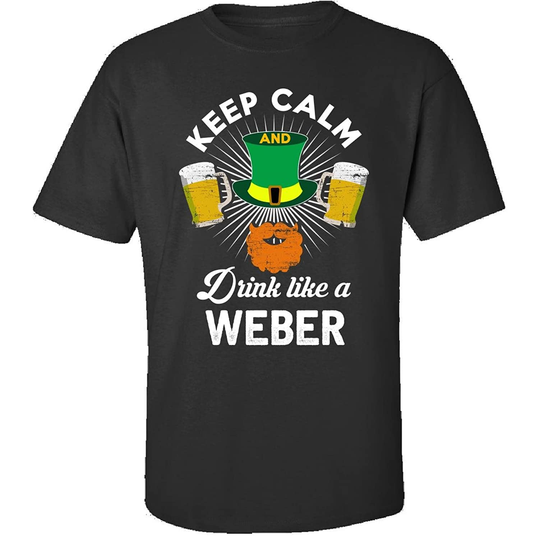 St Patricks Day Keep Calm Drink Like A Weber Gift - Adult Shirt