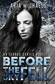 Before the Sky Fell (An Icarus Series Novella) by [Michaels, Aria]