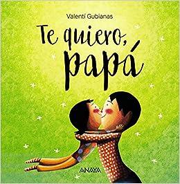 Te Quiero, Papá (primeros Lectores (1-5 Años) - Álbum Ilustrado) por Valentí Gubianas epub