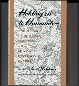 Holding on to Humanity: Message of Holocaust Survivors - The Shamai Davidson Papers