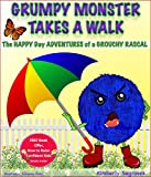 GRUMPY MONSTER TAKES A WALK: THE HAPPY DAY ADVENTURES OF A GROUCHY RASCAL