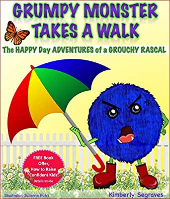 GRUMPY MONSTER TAKES A WALK: THE HAPPY DAY ADVENTURES OF A