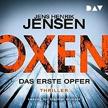Das erste Opfer (Oxen 1) Hörbuch von Jens Henrik Jensen Gesprochen von: Dietmar Wunder