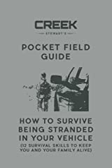 Pocket Field Guide: How to Survive Being Stranded in Your Vehicle: 12 Survival Skills to Keep You and Your Family Alive Paperback