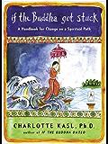If the Buddha Got Stuck: A Handbook for Change on a Spiritual Path (Compass)