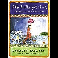 If the Buddha Got Stuck: A Handbook for Change on a Spiritual Path (Compass) (English Edition)