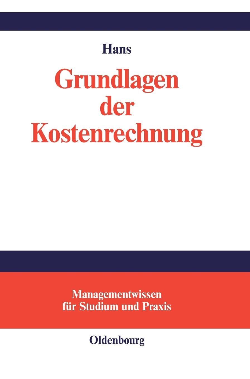 Grundlagen der Kostenrechnung (Managementwissen für Studium und Praxis)