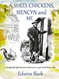 A SHED, CHICKENS, SIENCYN AND ME
