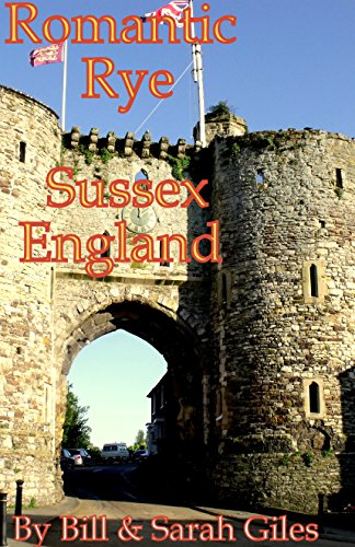 Romantic Rye, Sussex, England;: A First Steps website friendly guide to the town and area of Rye, Sussex, England; (Giles Guides Book 15)