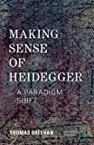 Making Sense of Heidegger: A Paradigm Shift (New Heidegger Research)