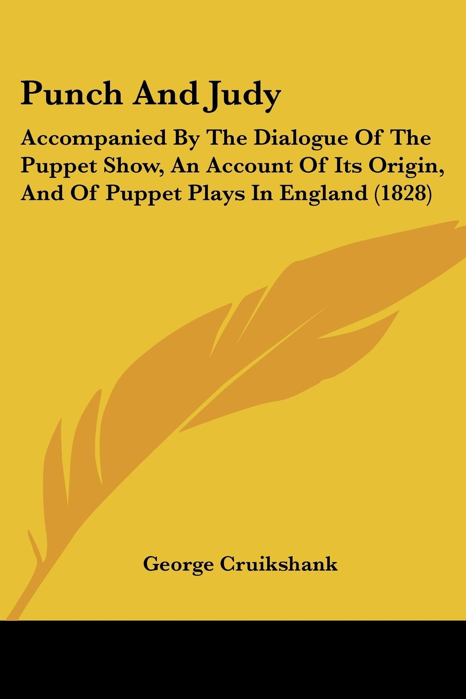 Punch And Judy: Accompanied By The Dialogue Of The Puppet Show, An Account Of Its Origin, And Of Puppet Plays In England (1828)