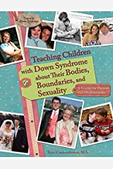 Teaching Children with Down Syndrome about Their Bodies, Boundaries, and Sexuality (Topics in Down Syndrome) Paperback