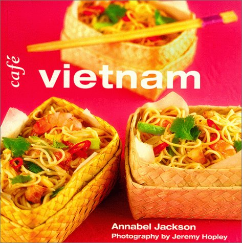 Cafe Vietnam (Conran Octopus Cafe Cookbook Series) by Annabel Jackson