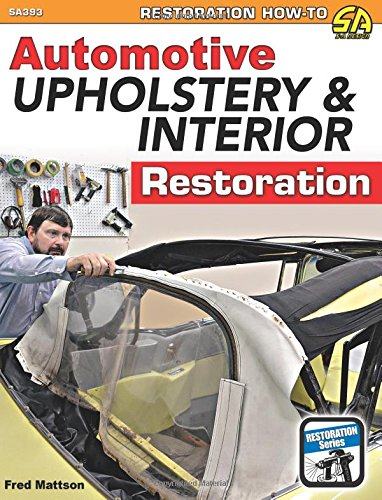Automotive Upholstery & Interior Restoration (Restoration How-to Sa Design)