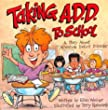 Taking A.D.D. to School: A School Story About Attention Deficit Disorder And/or Attention Deficit Hyperactivity Disorder (Special Kids in School)