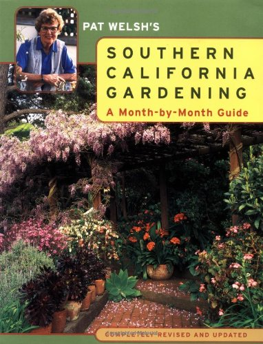 California Garden - Pat Welsh's Southern California Gardening: A Month-by-Month Guide Completely Revised and Updated