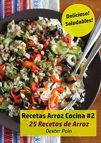 Recetas Arroz Cocina #2: 25 Recetas de Arroz - Delicioso! - Saludables! (Spanish Edition) by Dexter Poin