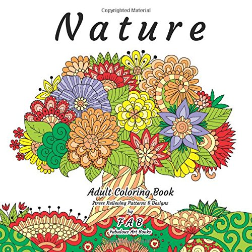 nature-adult-coloring-book-stress-relieving-patterns-designs-more-than-50-unique-fabulous-delicately-designed-inspiringly-intricate-stress-relieving-patterns-designs