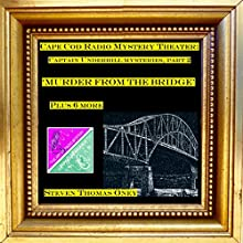 Murder from the Bridge Plus Six More: Captain Underhill Mysteries, Part 2 Radio/TV Program by Steven Thomas Oney Narrated by David Ellsworth, Wally O'Hara,  full cast