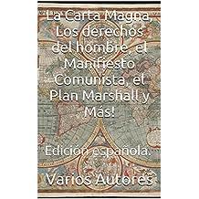 La Carta Magna, Los derechos del hombre, el Manifiesto Comunista, el Plan Marshall