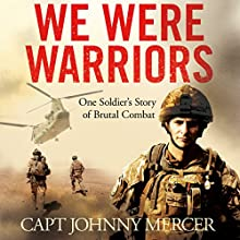 We Were Warriors: One Soldier's Story of Brutal Combat Audiobook by Johnny Mercer Narrated by Finlay Robertson