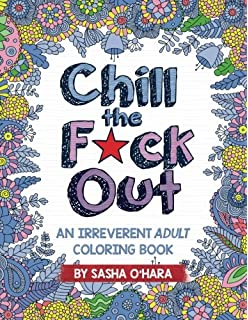 Chill The Fck Out An Irreverent Adult Coloring Book Series