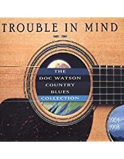 Trouble In Mind: Doc Watson Country Blues Collection 1964 -1998