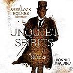 Unquiet Spirits: Whisky, Ghosts, Murder: A Sherlock Holmes Adventure | Bonnie MacBird