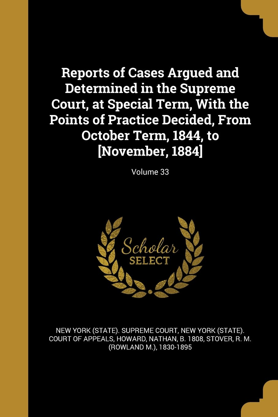 Read Online Reports of Cases Argued and Determined in the Supreme Court, at Special Term, with the Points of Practice Decided, from October Term, 1844, to [November, 1884]; Volume 33 ebook