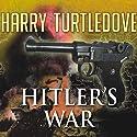 Hitler's War Hörbuch von Harry Turtledove Gesprochen von: John Allen Nelson