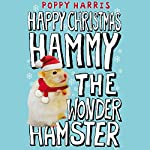 Happy Christmas, Hammy the Wonder Hamster | Poppy Harris