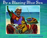 By a Blazing Blue Sea, S. T. Garne, 0152017801