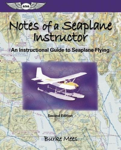 Notes of a Seaplane Instructor: An Instructional Guide to Seaplane Flying (Focus Series Book)