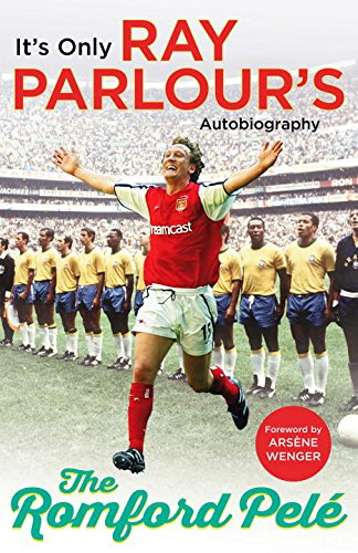 The Romford Pelé: It's Only Ray Parlour's Autobiography - Pele Soccer Star