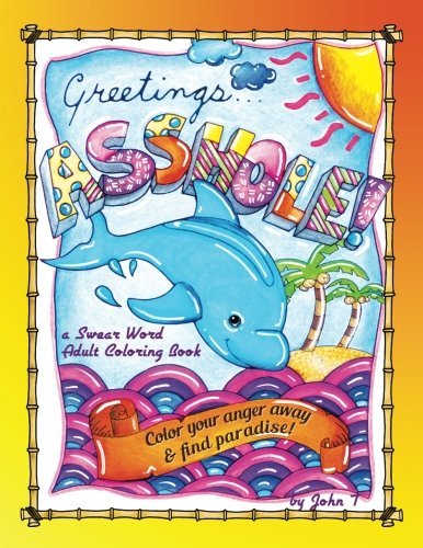 Pdf Crafts Greetings...Asshole! a Swear Word Adult Coloring Book: Color your anger away & find paradise!
