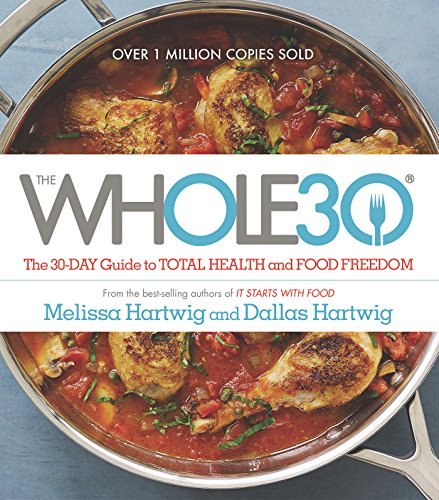 The Whole30: The 30-Day Guide to Total Health and Food Freedom by Melissa Hartwig, Dallas Hartwig
