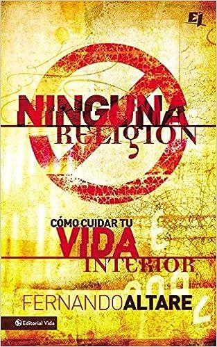 Ninguna Religión: Cómo cuidar tu vida interior (Especialidades Juveniles) (Spanish Edition): Fernando Altare: 9780829761795: Amazon.com: Books