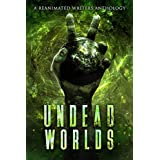 Undead Worlds 2: A Post-Apocalyptic Zombie Anthology