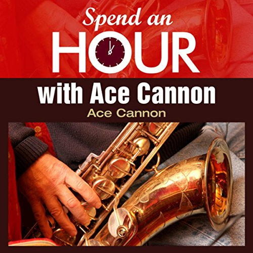 Spend an Hour With..Ace Cannon...