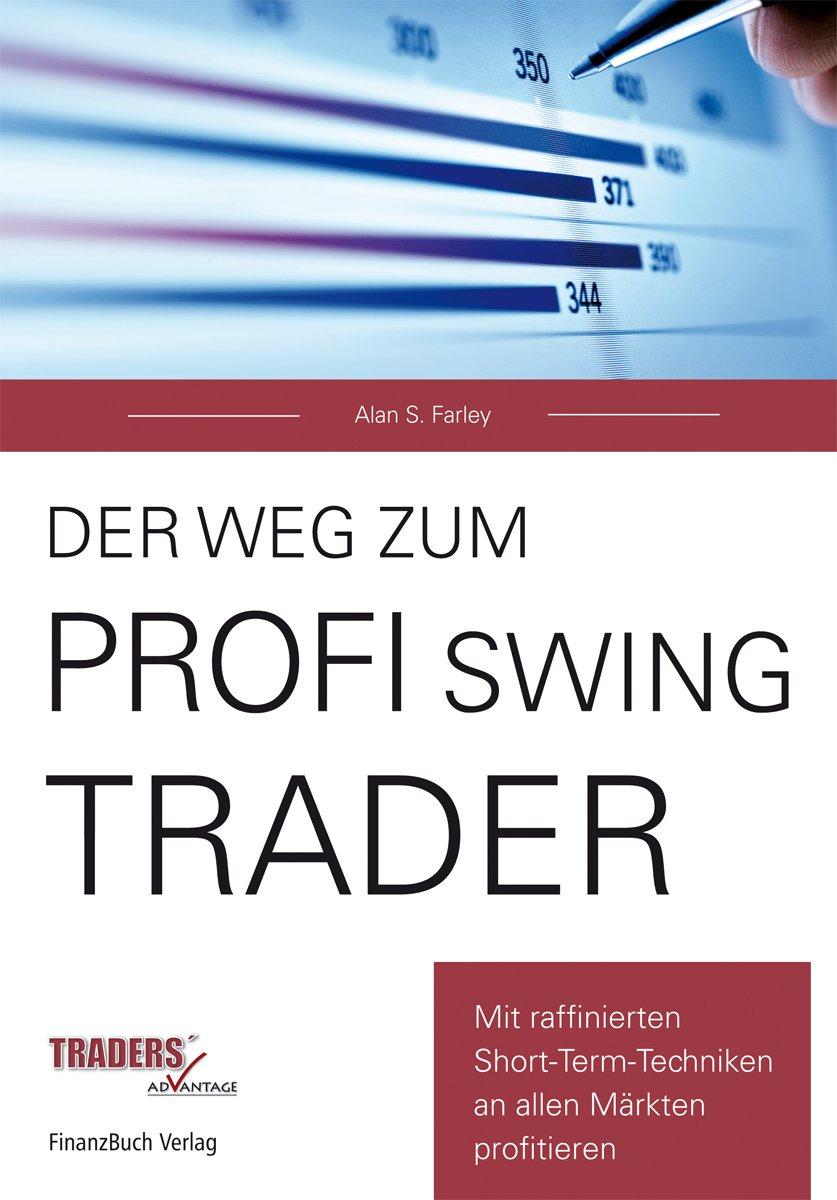 Der Weg zum Profi-Swing-Trader: Mit raffinierten Short-Term-Techniken in allen Märkten profitieren