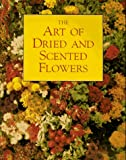 The Art of Dried and Scented Flowers, Anneliese Ott, 0304346616