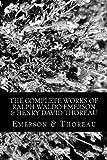 emerson and thoreau - The Complete Works of Ralph Waldo Emerson & Henry David Thoreau