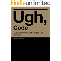 Ugh, Code: A JavaScript Primer for the Slightly Less Enthused