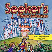 Seeker's Great Adventure: Adventures in the Kingdom, Book 1 Audiobook by Dian Layton Narrated by Dian Layton