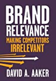 Brand Relevance: Making Competitors Irrelevant
