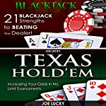 Blackjack & Texas Hold'em: 21 Blackjack Strengths to Beating the Dealer! & Increasing Your Odds in No Limit Tournaments | Joe Lucky