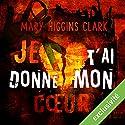 Je t'ai donné mon cœur | Livre audio Auteur(s) : Mary Higgins Clark Narrateur(s) : Muranyi Kovacs, Bernard Ferreira