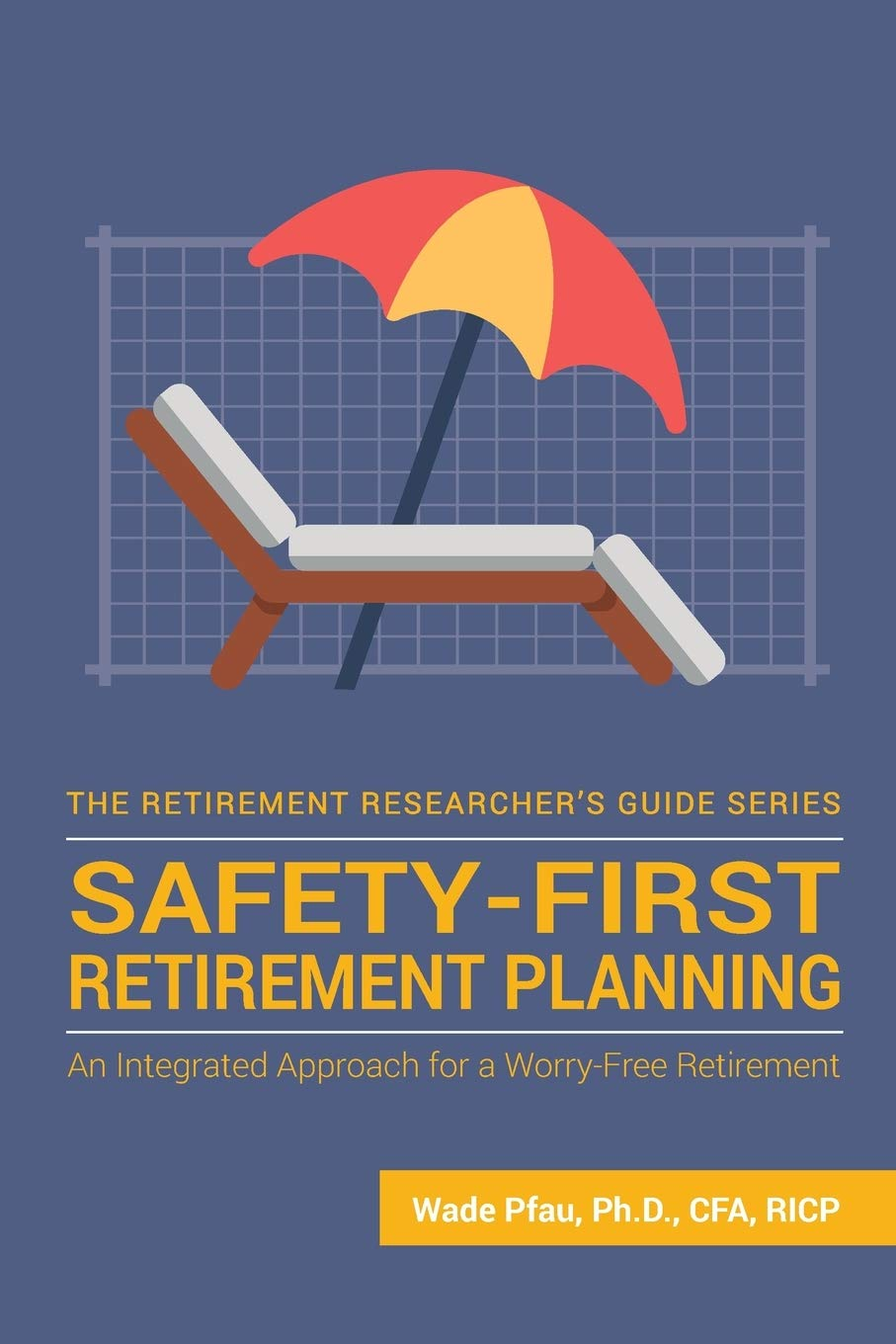 Safety First Retirement Planning  An Integrated Approach For A Worry Free Retirement  The Retirement Researcher Guide Series Band 3