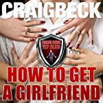 How to Get a Girlfriend: What Do Girls Find Attractive | Craig Beck